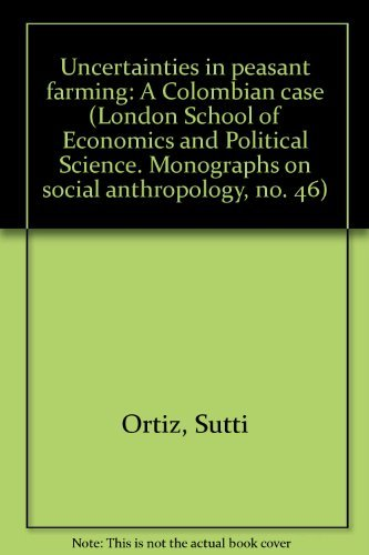 9780391002685: Uncertainties in peasant farming: A Colombian case (London School of Economics and Political Science. Monographs on social anthropology, no. 46)