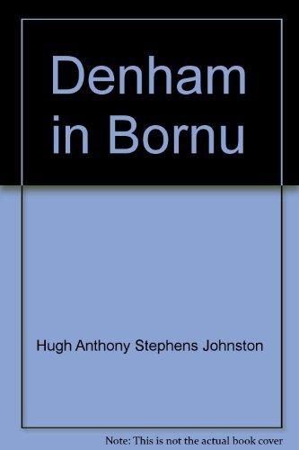 Denham in Bornu; An account of the exploration of Bornu between 1823 and 1825 by Major Dixon Denham...