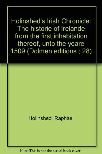 9780391005624: Holinshed's Irish Chronicle: The historie of Irelande from the first inhabitation thereof, unto the yeare 1509 (Dolmen editions ; 28)