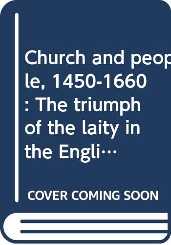 9780391006492: Church and people, 1450-1660: The triumph of the laity in the English church (Fontana library of English history)
