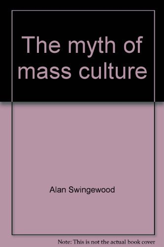 9780391006997: The myth of mass culture