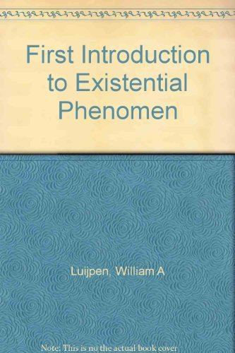 First Introduction to Existential Phenomenology: William A Luijpen,