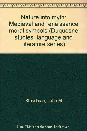 9780391007529: Nature into myth: Medieval and renaissance moral symbols (Duquesne studies. language and literature series)