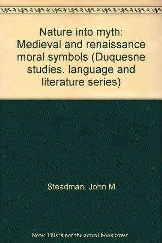 9780391007529: Nature into myth: Medieval and Renaissance moral symbols (Duquesne studies :)