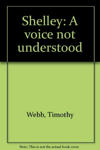 Shelley: A voice not understood: Webb, Timothy