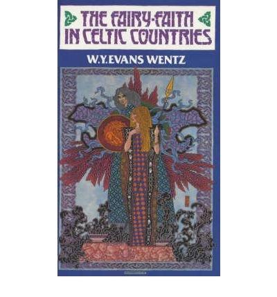 The fairy-faith in Celtic countries: Evans-Wentz, W. Y