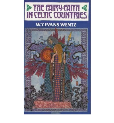 Fairy Faith in Celtic Countries: Wentz Evans