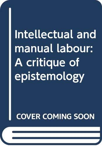 9780391007741: Intellectual and manual labour: A critique of epistemology