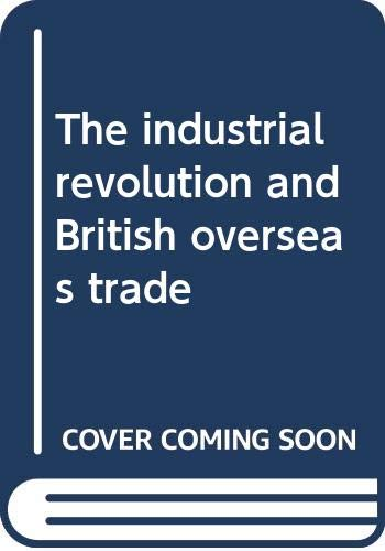 9780391009257: The industrial revolution and British overseas trade