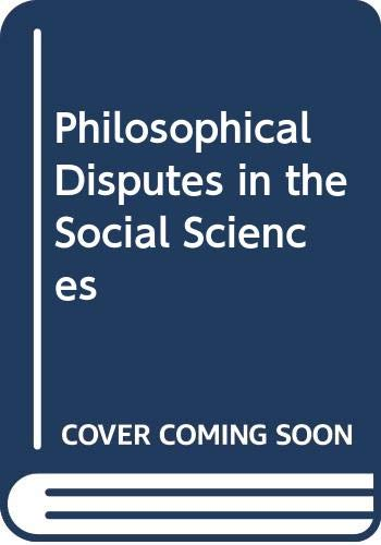 9780391009332: Philosophical Disputes in the Social Sciences