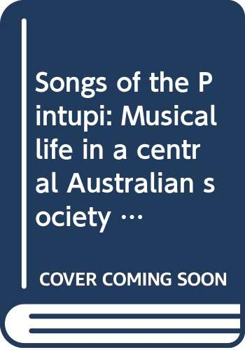 Songs of the Pintupi: Musical life in a central Australian society (AIAS new series 7) (0391009966) by Richard M. Moyle