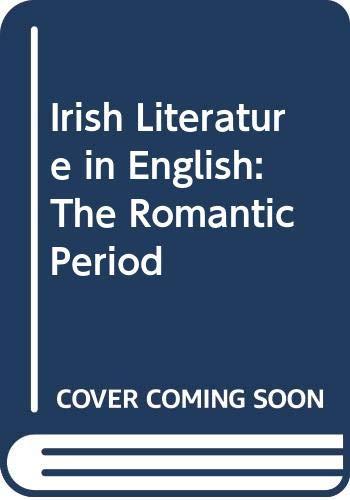 9780391010338: Irish Literature in English: The Romantic Period (1789-1850), Vol. 2, Part 4