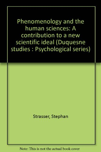 Phenomenology and the human sciences: A contribution to a new scientific ideal (Duquesne studies: ...