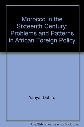9780391017870: Morocco in the Sixteenth Century: Problems and Patterns in African Foreign Policy (Ibadan history series)