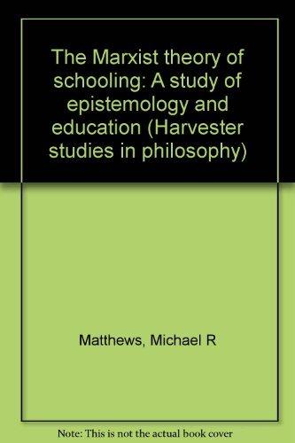 Marxist Theory of Schooling: A Study of: Matthews, Michael R.