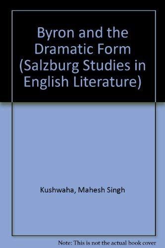 Byron and the Dramatic Form. Poetic Drama: M. S. Kushwaha
