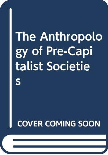 9780391023932: The Anthropology of Pre-Capitalist Societies