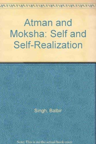 Atman and Moksha: Self and Self-Realization: Singh, Balbir