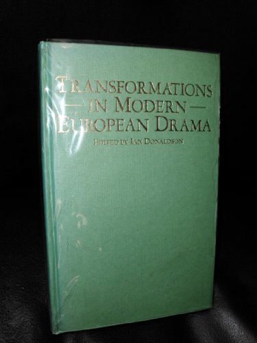 Transformations in Modern European Drama: Donaldson, Ian (ed.)