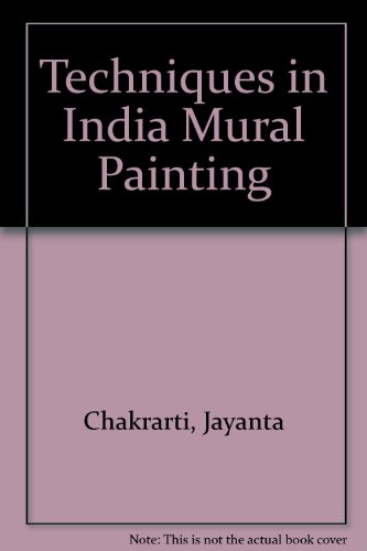 Techniques in Indian Mural Painting: Chakrabarti, Jayanta