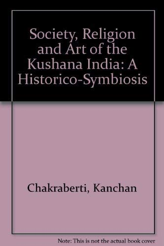 Society, Religion and Art of the Kushana: Kanchan Chakraberti