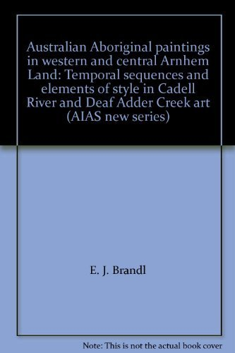 9780391026117: Australian Aboriginal paintings in western and central Arnhem Land: Temporal sequences and elements of style in Cadell River and Deaf Adder Creek art (AIAS new series)