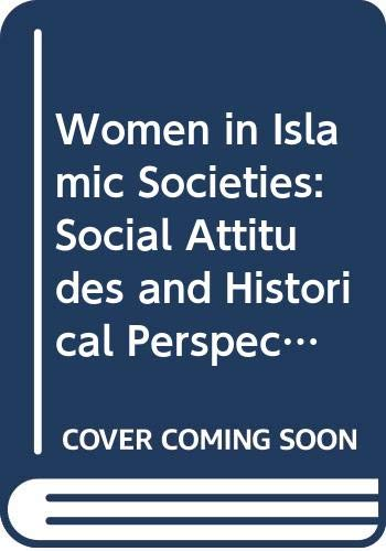 9780391029644: Women in Islamic Societies: Social Attitudes and Historical Perspectives : Studies on Asian Topics No. Six