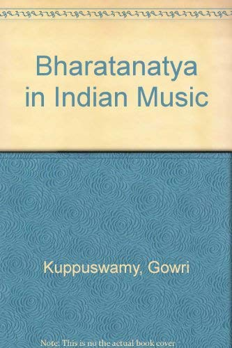 Bharatanatya in Indian Music: Kuppuswamy, Gowri, &