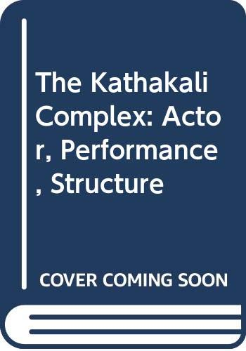 The Kathakali Complex: Actor, Performance, Structure: Zarrilli, Phillip