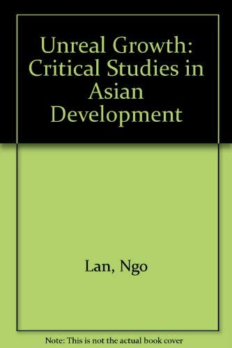 Unreal Growth: Critical Studies in Asian Development: Manh-Lan, Ngo