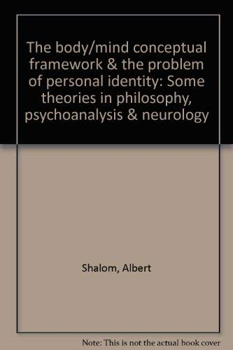 The body/mind conceptual framework & the problem of personal identity: Some theories in ...