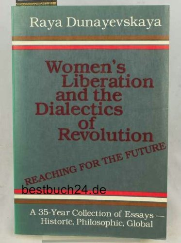 9780391033498: Women's liberation and the dialectics of revolution. Reaching for the future : a 35-year collection of essays--historic, philosophic, global