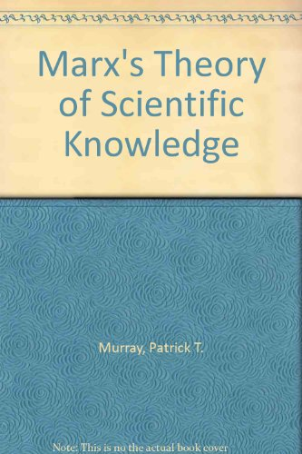Marx's Theory of Scientific Knowledge: Murray, Patrick