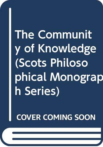 9780391033955: The Community of Knowledge (Scots Philosophical Monograph Series)