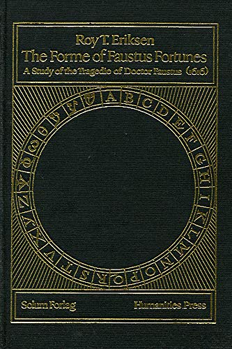 The Forme of Faustus Fortunes : A Study of The Tragedie of Doctor Faustus, 1616: Eriksen, Roy T.