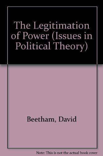 9780391036239: The Legitimation of Power (Issues in Political Theory)