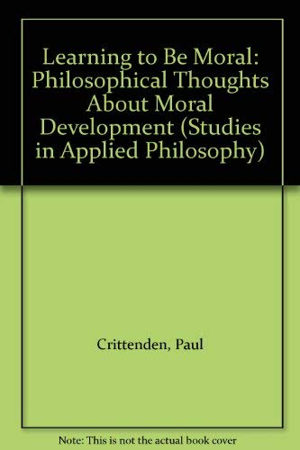 9780391036680: Learning to Be Moral: Philosophical Thoughts About Moral Development (Studies in Applied Philosophy)