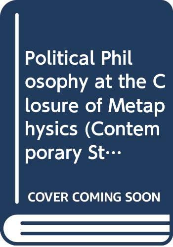 9780391037397: Political Philosophy at the Closure of Metaphysics (Contemporary Studies in Philosophy and the Human Sciences)