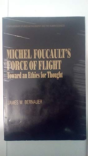 9780391037403: Michel Foucault's Force of Flight: Toward an Ethics for Thought (Contemporary Studies in Philosophy and the Human Sciences)