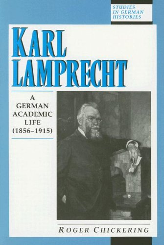 Karl Lamprecht: A German Academic Life, 1856-1915 (Hardback): Roger Chickering