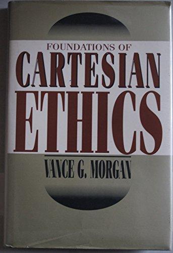 Foundations of Cartesian Ethics: Morgan, Vance G.