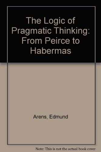 9780391038059: The Logic of Pragmatic Thinking: From Peirce to Habermas