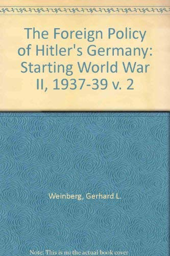 The Foreign Policy of Hitler's Germany: Starting World War II 1937-1939: Weinberg, Gerhard L.