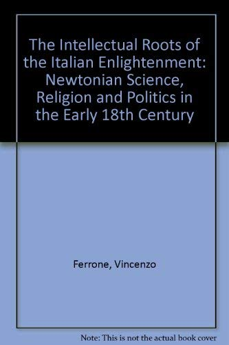 9780391038486: The Intellectual Roots of the Italian Enlightenment: Newtonian Science, Religion, and Politics in the Early Eighteenth Century