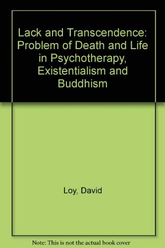 9780391038608: Lack and Transcendence: The Problem of Death and Life in Psychotherapy, Existentialism, and Buddhism