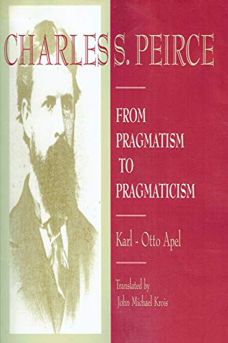 9780391038950: Charles S. Peirce: From Pragmatism to Pragmaticism