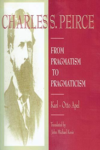 9780391038950: Charles S. Peirce: From Pragmatism to Pragmaticism