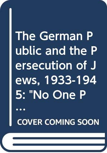 9780391039131: The German Public and the Persecution of Jews, 1933-1945:No One Participated, No One Knew