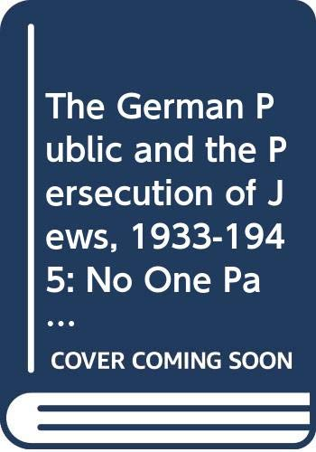 9780391039148: The German Public and the Persecution of Jews, 1933-1945: No One Participated, No One Knew