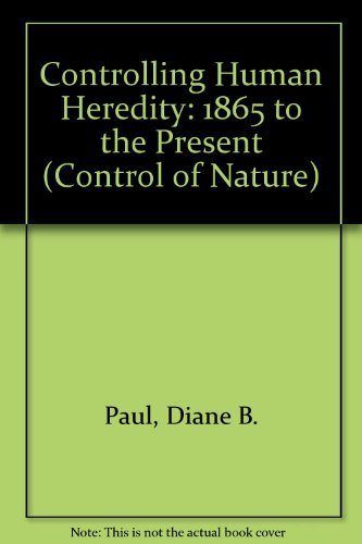 9780391039155: Controlling Human Heredity: 1865 To the Present (Control of Nature)